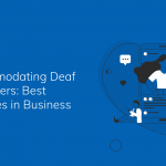 Accommodating Deaf Customers: Best Practices in Business
